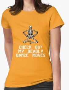 CHECK OUT MY DEADLY DANCE MOVES Womens Fitted T-Shirt