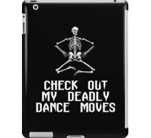 CHECK OUT MY DEADLY DANCE MOVES iPad Case/Skin