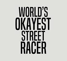 World's okayest street racer Unisex T-Shirt