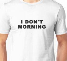 I don't Morning Unisex T-Shirt