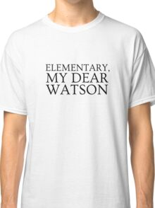 Sherlock Holmes Quote Famous Its Elementary Classic T-Shirt