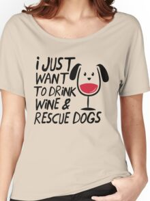 I Just Want to Drink Wine & Rescue Dogs T-Shirt Women's Relaxed Fit T-Shirt