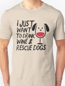 I Just Want to Drink Wine & Rescue Dogs T-Shirt Unisex T-Shirt