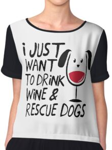 I Just Want to Drink Wine & Rescue Dogs T-Shirt Chiffon Top