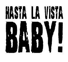 Hasta La Vista Baby The Terminator Quote Photographic Print