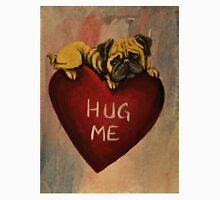 Pug~Dog~HUG ME~Valentine~~~LOVE Unisex T-Shirt