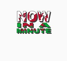 Now in a minute Unisex T-Shirt