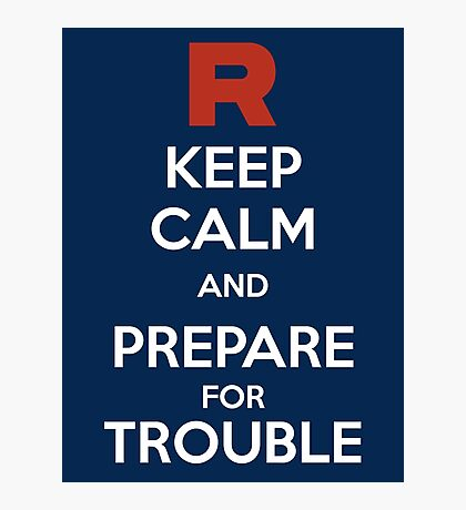 Keep calm and prepare for trouble Photographic Print