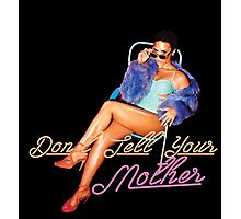 Don't Tell Your Mother Photographic Print
