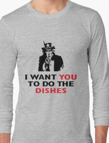 I WANT YOU TO DO THE DISHES Long Sleeve T-Shirt