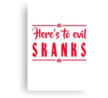 Here's To Evil Skanks - Rowena Quote Canvas Print