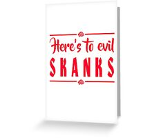 Here's To Evil Skanks - Rowena Quote Greeting Card