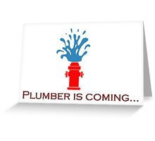 Plumber is coming Greeting Card