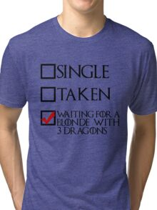 Waiting for a blonde with 3 dragons (black text + tick) Tri-blend T-Shirt