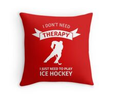 I don't need therapy, I just need to play ice hockey Throw Pillow