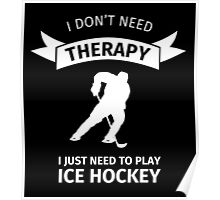 I don't need therapy, I just need to play ice hockey Poster