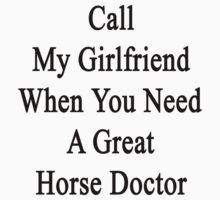 Call My Girlfriend When You Need A Great Horse Doctor  by supernova23