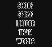 Shoes Speak Louder Than Words Unisex T-Shirt