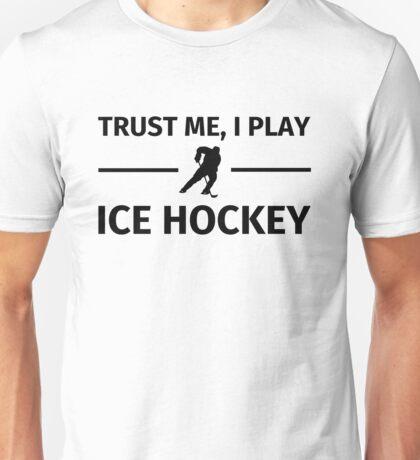 Trust me, I Play Ice Hockey Unisex T-Shirt
