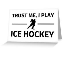 Trust me, I Play Ice Hockey Greeting Card