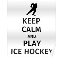 Keep Calm and Play Ice Hockey Poster