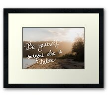 Be Yourself, Everyone Else Is Taken Framed Print