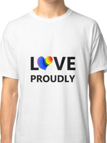 Love Proudly Classic T-Shirt