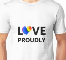 Love Proudly Unisex T-Shirt