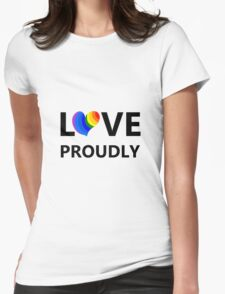 Love Proudly Womens Fitted T-Shirt