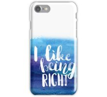 I like being right! iPhone Case/Skin