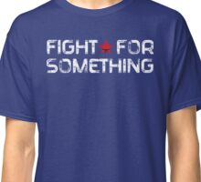 Fight For Something Classic T-Shirt