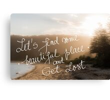 Lets find some beautiful place and get lost text Canvas Print