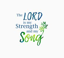 The Lord is my Strength and my Song Unisex T-Shirt