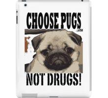 choose pugs not drugs iPad Case/Skin