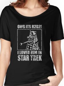 OMG IT'S R2D2I I LOVED HIM ON STAR TREK DALEK Women's Relaxed Fit T-Shirt