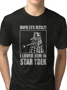 OMG IT'S R2D2I I LOVED HIM ON STAR TREK DALEK Tri-blend T-Shirt
