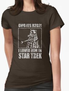 OMG IT'S R2D2I I LOVED HIM ON STAR TREK DALEK Womens Fitted T-Shirt