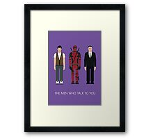 THE MEN WHO...TALK TO YOU Framed Print