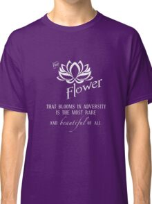 the flower that blooms in adversity  Classic T-Shirt