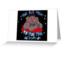 Not Ale Men: 90 Proof Man Tears Greeting Card