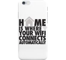 Home is where your WIFI connects automatically iPhone Case/Skin