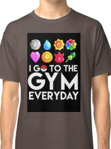 Pokemon - I GO TO THE GYM EVERY DAY Classic T-Shirt