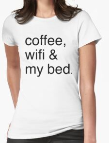 COFFEE, WIFI, & MY BED Womens Fitted T-Shirt