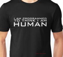 I am programmed to think I am human Unisex T-Shirt