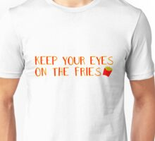 Keep Your Eyes on the Fries Unisex T-Shirt