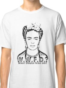 W.W.F.D.?: What Would Frida Do?  Classic T-Shirt