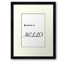 You had me at - HELLO Framed Print