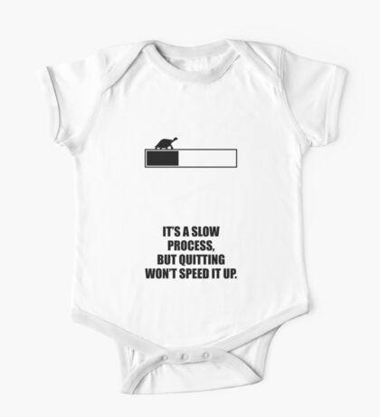 It's a slow process, but quitting won't speed it up - Business Quote  One Piece - Short Sleeve