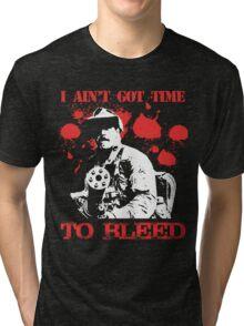 i ain't got time to bleed Tri-blend T-Shirt