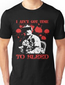 i ain't got time to bleed Unisex T-Shirt